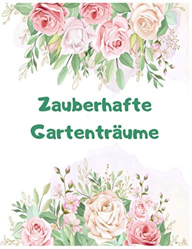 Zauberhafte Gartenträume: 100 Einseitige 8,5 x 11 Zoll druckbare kreative Aktivitäten zum frühen Lernen Illustrationen Blumen Malbuch für Kinder, ... Kinder im Alter von 3 bis 6 Jahren) (Band 3)