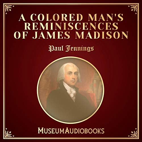 A Colored Man's Reminiscences of James Madison audiobook cover art