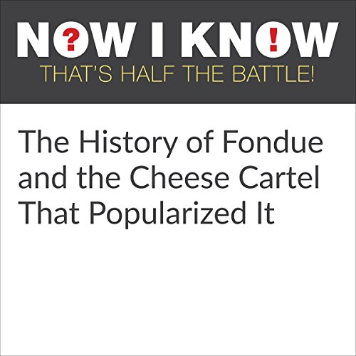 The History of Fondue and the Cheese Cartel That Popularized It audiobook cover art