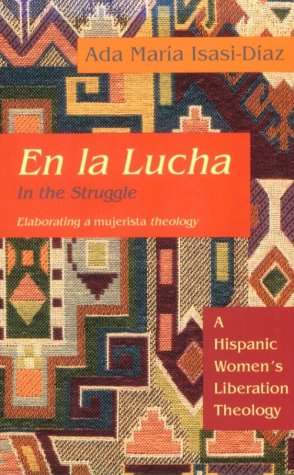 En la Lucha / In the Struggle: A Hispanic Women's Liberation Theology (Biblical Reflections on Ministry)