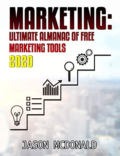 Marketing: Ultimate Almanac of Free Marketing Tools Apps Plugins Tutorials Videos Conferences Books Events Blogs News Sources and Every Other Resource ... (2020 Updated Edition) (English Edition)