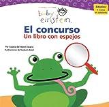 Baby Einsten el concurso / Baby Einstein Mirror Mel: Un Libro Con Espejos / A Book With Mirrors
