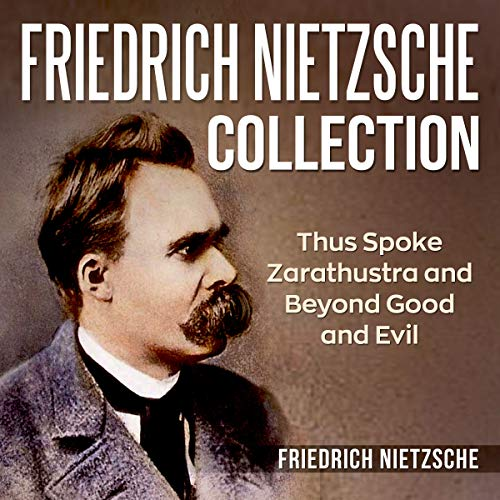 Friedrich Nietzsche Collection: Thus Spoke Zarathustra and Beyond Good and Evil                   Written by:                                                                                                                                 Friedrich Nietzsche                               Narrated by:                                                                                                                                 Jonathan Waters                      Length: 18 hrs and 55 mins     1 rating     Overall 5.0