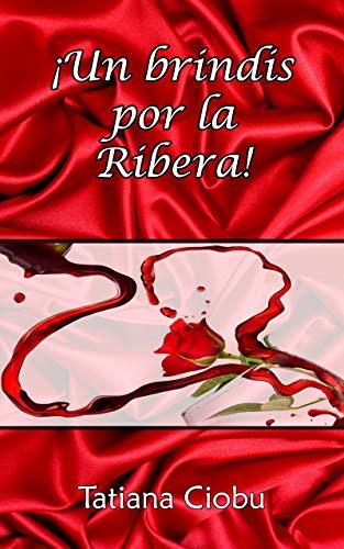 UN BRINDIS POR LA RIBERA: El vino se hace grande cuando se comparte. (Spanish Edition)