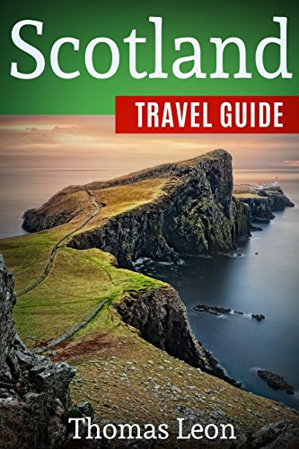 Scotland Travel Guide: The Real Travel Guide From a Traveler. All You Need To Know About Scotland. [Idioma Inglés]