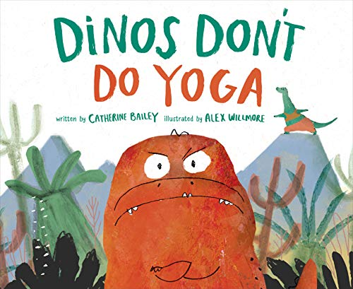 Dinos Don't Do Yoga: A Tale of the New Dinosaur on the Block