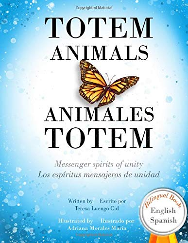 Totem Animals / Animales Totem: Spirit Animals of unity Bilingual book / Animales espirituales de unidad Libro bilingüe