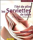 L'art de plier les serviettes de table : Petits pliages grands effets