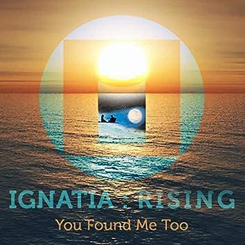 You Found Me Too