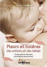 Pleurs et colères des enfants et des bébés : Comprendre et répondre aux émotions de son enfant (Jouvence)