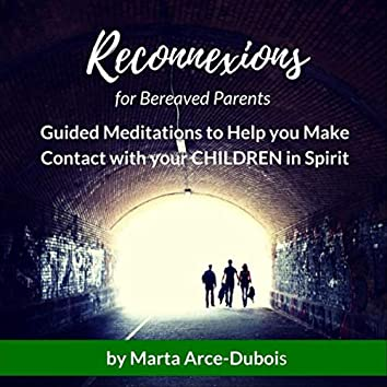 Reconnexions for Bereaved Parents: Guided Meditations to Help You Make Contact with Your Children in Spirit