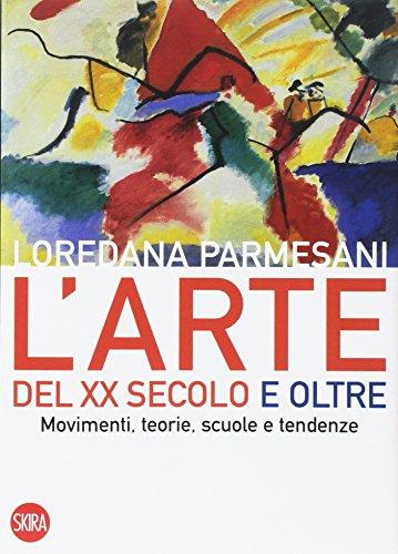Arte del XX secolo e oltre. Movimenti, teorie, scuole e tendenze. Ediz. illustrata