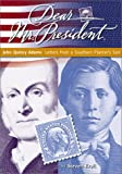 John Quincy Adams: Letters from a Southern Planter's Son (Dear Mr. President)