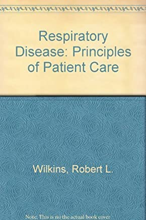 Respiratory Disease: Principles of Patient Care by Wilkins, Robert L., Dexter, James R., M.D. (1993) Hardcover
