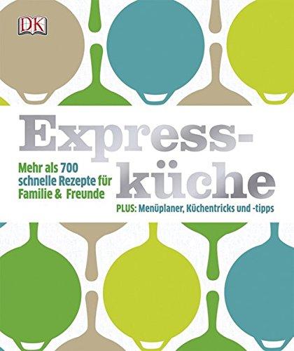 Expressküche. Mehr als 700 schnelle Rezepte für Familie & Freunde.