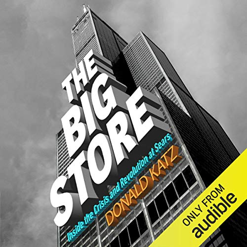 The Big Store     Inside the Crisis and Revolution at Sears              Autor:                                                                                                                                 Donald Katz                               Sprecher:                                                                                                                                 Brian Sutherland,                                                                                        Donald Katz - introduction                      Spieldauer: 30 Std. und 4 Min.     1 Bewertung     Gesamt 2,0