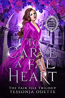 To Carve a Fae Heart (The Fair Isle Trilogy Book 1) by [Tessonja Odette]