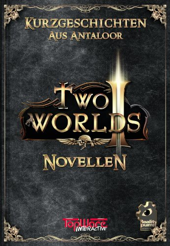Preisvergleich Produktbild Two Worlds II Novellen - Kurzgeschichten aus Antaloor (Sammelausgabe)