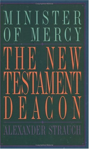 New Testament Deacon, The: The Church's Minister of Mercy