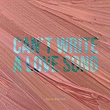 Can't Write a Love Song