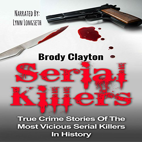 Serial Killers     True Crime Stories of the Most Vicious Serial Killers in History              By:                                                                                                                                 Brody Clayton                               Narrated by:                                                                                                                                 Lynn Longseth                      Length: 1 hr     Not rated yet     Overall 0.0