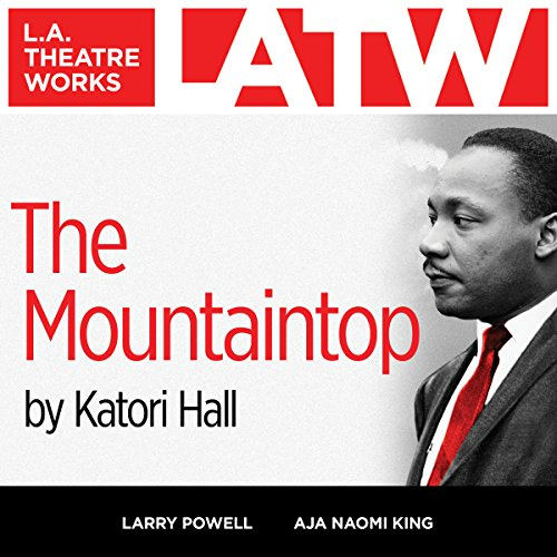 The Mountaintop                   By:                                                                                                                                 Katori Hall                               Narrated by:                                                                                                                                 Aja Naomi King,                                                                                        Larry Powell                      Length: 1 hr and 4 mins     6 ratings     Overall 5.0