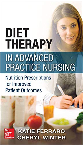 Compare Textbook Prices for Diet Therapy in Advanced Practice Nursing: Nutrition Prescriptions for Improved Patient Outcomes 1 Edition ISBN 9780071771481 by Ferraro, Katie,Winter, Cheryl