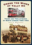Under the Wires at Tally Ho: Trams and Trolleybuses of North London, 1905-1962 (English Edition)