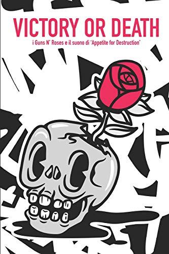 Victory or Death: I Guns N  Roses e il suono di  Appetite For Destruction