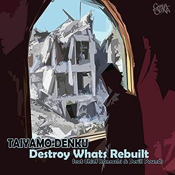 Destroy What's Rebuilt (feat. Chief Kamachi & Derill Pounds)