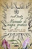 Manuale di magia pratica. Una guida all'utilizzo di aura, cristalli, oroscopi e incantesimi