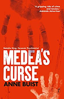 Medea's Curse: Natalie King, Forensic Psychiatrist by [Anne Buist]
