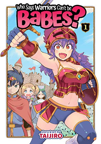 Who Says Warriors Can't be Babes? Vol. 1 (Who Says Warriors Can't be Babes?, 1)