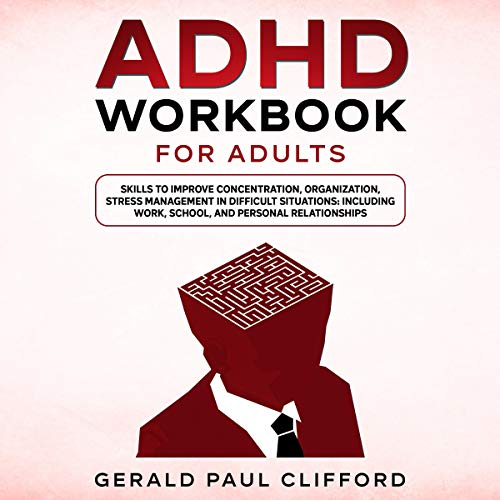 ADHD Workbook for Adults: Skills to Improve Concentration, Organization, Stress Management in Difficult Situations: Inclu...