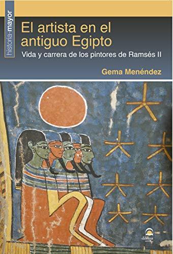 El artista en El Antiguo Egipto. Vida y carrera De Los pintores De Ramsés II
