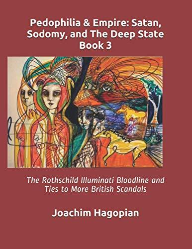 Pedophilia & Empire: Satan, Sodomy, and The Deep State Book 3: The Rothschild Illuminati Bloodline and Ties to More British Scandals (PRINT Pedophilia & Empire)