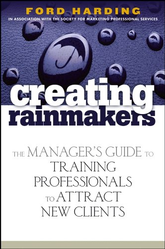 Creating Rainmakers: The Manager\'s Guide to Training Professionals to Attract New Clients (English Edition)