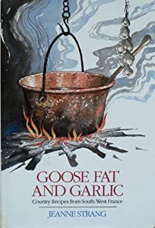 Goose Fat and Garlic: Country Recipes from South-West France by Strang, Jeanne (1991) Hardcover