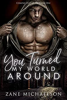 You Turned My World Around (Coming Out of the Dark Book 1) by [Zane Michaelson]
