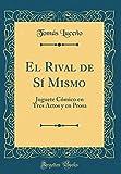 El Rival de Sí Mismo: Juguete Cómico en Tres Actos y en Prosa (Classic Reprint)