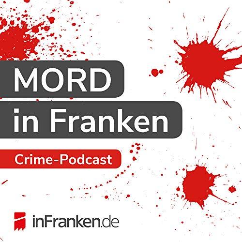 MORD in Franken Podcast By inFranken.de Jan Beinßen cover art