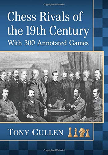 Chess Rivals of the 19th Century: With 300 Annotated Games
