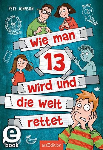 Wie man 13 wird und die Welt rettet (Wie man 13 wird 3): Spannendes Kinderbuch voller Witz und Alltagschaos für Jungen und Mädchen ab 10 Jahre