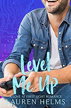 Level Me Up: A Nerdy Love at First Sight Romance (Gamer Boy Book 1) by [Lauren Helms]