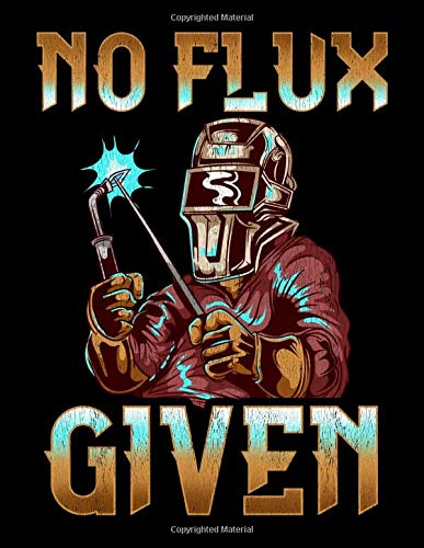No Flux Given: No Flux Given Welder Pun Professional Welding Joke 2020-2024 Five Year Planner & Gratitude Journal - 5 Years Monthly Calendar & Thankfulness Reflection With Stoic Stoicism Quotes