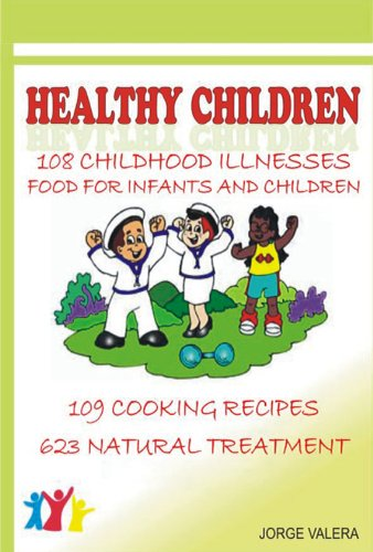 HEALTHY CHILDREN (108 Childhood diseases: asthma, bronchitis, anemia, allergies, etc) (Kindle Editio