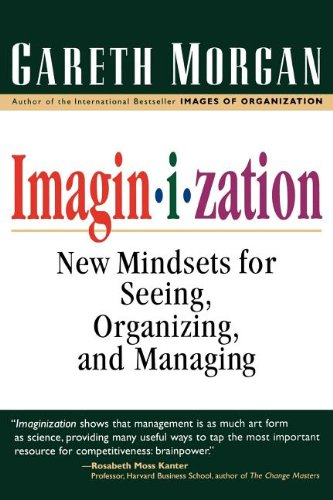 Imaginization: New Mindsets for Seeing, Organizing, and Managing