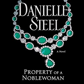Property of a Noblewoman                   By:                                                                                                                                 Danielle Steel                               Narrated by:                                                                                                                                 Dan John Miller                      Length: 8 hrs and 43 mins     46 ratings     Overall 4.4