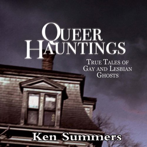 Queer Hauntings: True Tales of Gay & Lesbian Ghosts audiobook cover art