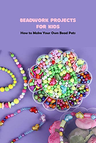 Beadwork Projects for Kids: How to Make Your Own Bead Pets: Animal Beads (English Edition)